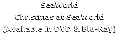 SeaWorld Christmas at SeaWorld (Available in DVD & Blu-Ray)